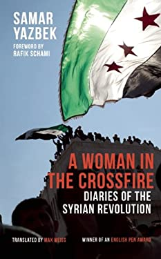 A Woman in the Crossfire: Diaries of the Syrian Revolution 9781908323125