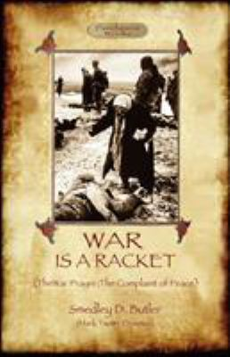 War Is a Racket; With the War Prayer and the Complaint of Peace 9781908388322