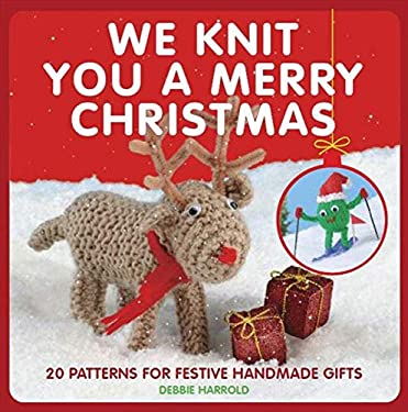 We Knit You a Merry Christmas: 20 Patterns for Festive Handmade Gifts 9781908449214