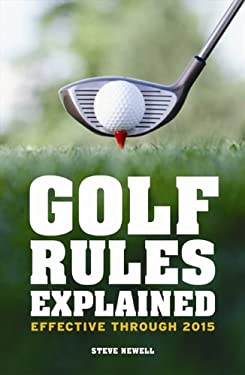 Golf Rules Explained: Effective Through 2015 9781908449313