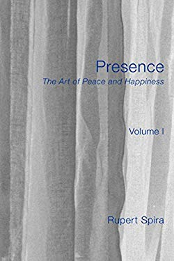 Presence: The Art of Peace and Happiness - Volume 1 9781908664037