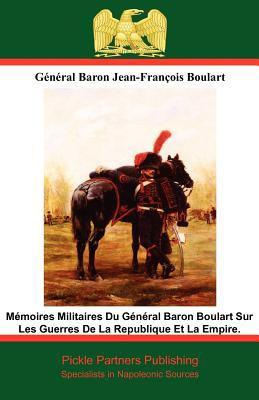 M Moires Militaires Du G N Ral Baron Boulart Sur Les Guerres de La Republique Et La Empire. 9781908692184