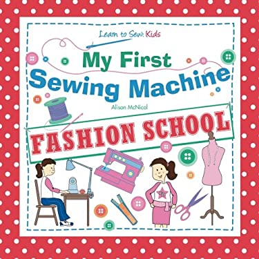 My First Sewing Machine - Fashion School. Learn to Sew: Kids 9781908707055