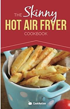 The Skinny Hot Air Fryer Cookbook (Cooknation: Skinny)
