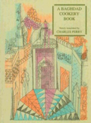 A Baghdad Cookery Book: The Book of Dishes (Kitab Al-Tabikh)