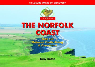 A Boot Up the Norfolk Coast: Between Castle Rising and Overstrand 9781906887018
