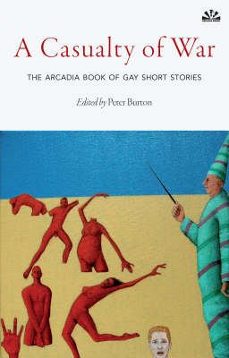 A Casualty of War: The Arcadia Book of Gay Short Stories 9781905147731