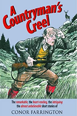 A Countryman's Creel: The Remarkable, the Heart-Rending, the Intriguing, the Almost Unbelievable Short Stories 9781906122355