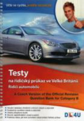 A Czech Version of the Official Revision Question Bank for Category B: Testy Na Ridicsky Prukaz Ve Velke Britanii - Ridici Automobilu 9781907735141