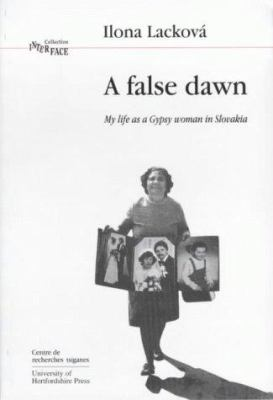 A False Dawn: Volume 16: My Life as a Gypsy Woman in Slovakia 9781902806006