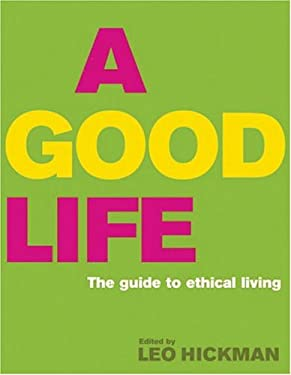 A Good Life: The Guide to Ethical Living 9781903919590