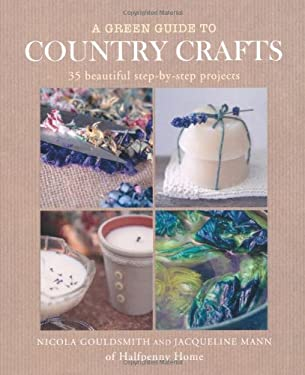 A   Green Guide to Country Crafts: 35 Beautiful Step-By-Step Projects, from Weaving, Dyeing and Soap-Making to Patchwork, Candle-Making and More. Nico 9781907563171