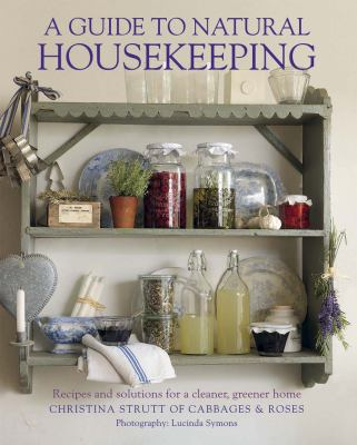 A Guide to Natural Housekeeping: Recipes and Solutions for a Cleaner, Greener Home 9781908170750