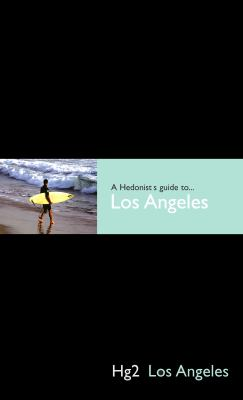 A Hedonist's Guide to Los Angeles 9781905428250