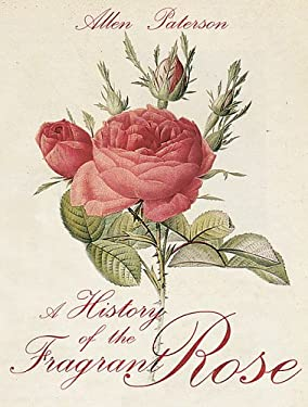 A History of the Fragrant Rose 9781904435525