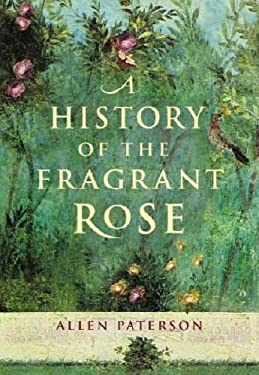 A History of the Fragrant Rose 9781904435754
