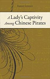 A Lady's Captivity Among Chinese Pirates: In the Chinese Seas