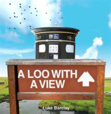 A Loo with a View: From Waterloo to Honolulu: An Illustrated Guide to Panoramic Privies 9781905264230