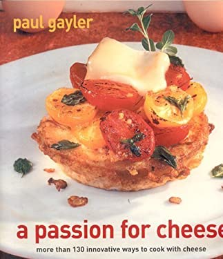 A Passion for Cheese: More Than 130 Innovative Ways to Cook with Cheese 9781904920595