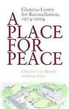 A Place for Peace: Glencree Centre for Reconciliation, 1974-2004 9781904148562