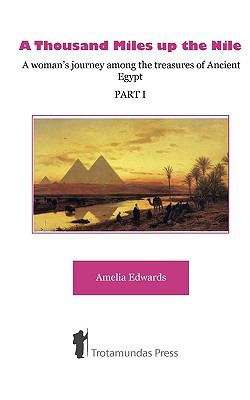 A Thousand Miles Up the Nile - A Woman's Journey Among the Treasures of Ancient Egypt -Part I- 9781906393076