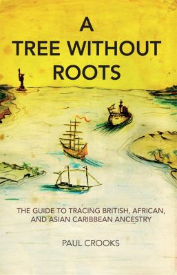 A Tree Without Roots: The Guide to Tracing British, African and Asian-Caribbean Ancestry 9781905147816