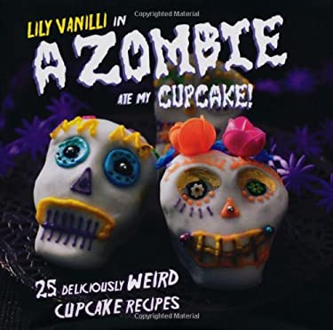 A Zombie Ate My Cupcake!. Lily Vanilli 9781908862068