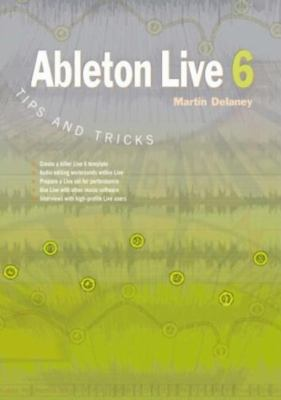 Ableton Live 6 Tips and Tricks 9781906005023