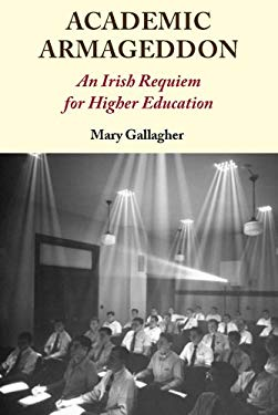 Academic Armageddon: An Irish Requiem for Higher Education 9781908308054