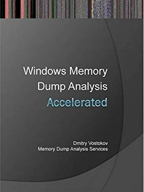 Accelerated Windows Memory Dump Analysis: Training Course Transcript and Windbg Practice Exercises with Notes 9781908043290