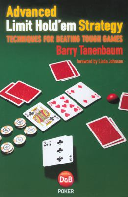 Advanced Limit Hold'em Strategy: Techniques for Beating Tough Games 9781904468363