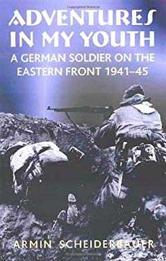 Adventures in My Youth: A German Soldier on the Eastern Front 1941-45 9781906033774