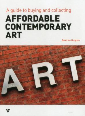 Affordable Contemporary Art: A Guide to Buying and Collecting 9781908126061