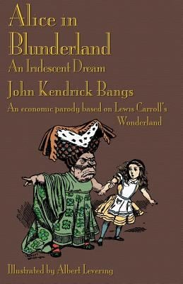 Alice in Blunderland: An Iridescent Dream. an Economic Parody Based on Lewis Carroll's Wonderland - Bangs, John Kendrick / Levering, Albert / Everson, Michael