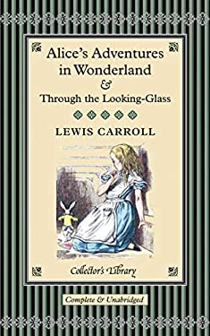 Alice's Adventures in Wonderland & Through the Looking-Glass: And What Alice Found There 9781904633327