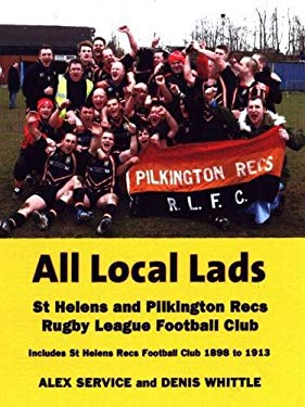 All Local Lads: St Helens and Pilkington Recs Rugby League Football Club 9781903659434