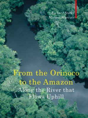 Along the River That Flows Uphill: Between the Orinoco and the Amazon 9781906598327