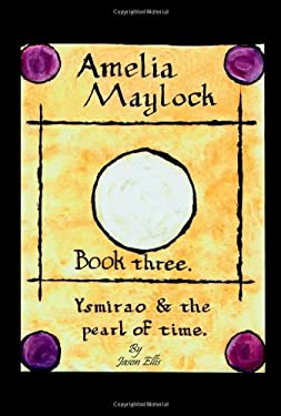 Amelia Maylock, Book Three. Ysmirao and the Pearl of Time. 9781906529017