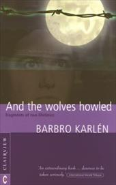 And the Wolves Howled: Fragments of Two Lifetimes