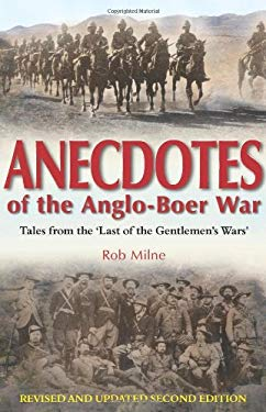 Anecdotes of the Anglo-Boer War 1899-1902: Tales from 'The Last of the Gentlement's Wars' 9781908916259