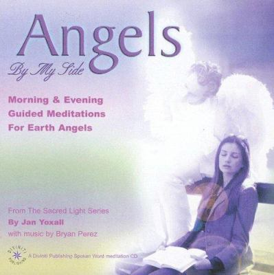 Angels by My Side: Morning & Evening Guided Meditations for Earth Angels 9781901923810