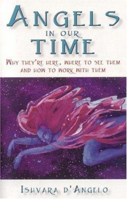 Angels in Our Time: Why They're Here, Where to See Them and How to Work with Them 9781905047871