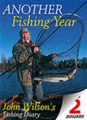Another Fishing Year: John Wilson's Fishing Diary 9781905009374
