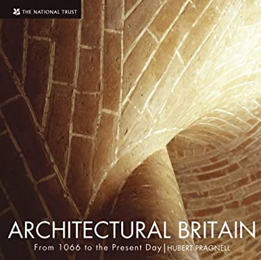 Architectural Britain: The Saxon Period to the Present Day 9781905400492