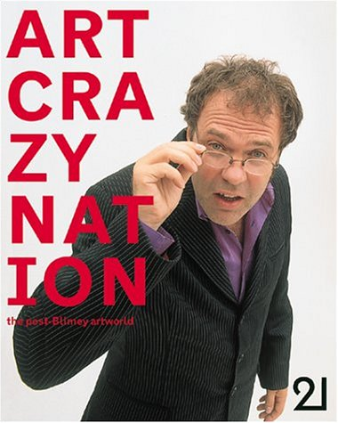Art Crazy Nation: The Post-Blimey London Art World 9781901785081