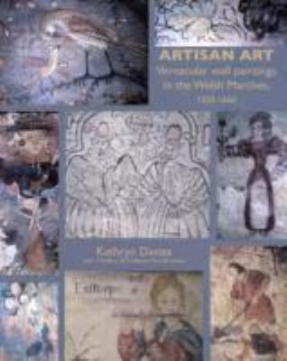 Artisan Art: Vernacular Wall Paintings in the Welsh Marches, 1550-1650 9781904396925