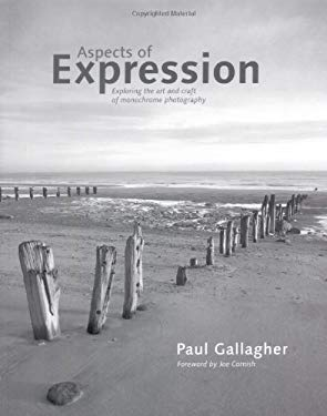 Aspects of Expression: Exploring the Art & Craft of Monochrome Photography 9781902538549