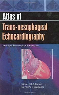 Atlas of Trans-Oesophageal Echocardiography: An Anaesthesiologist's Perspective 9781904798231