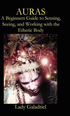 Auras: A Beginners Guide to Sensing, Seeing, and Working with the Etheric Body 9781905524082