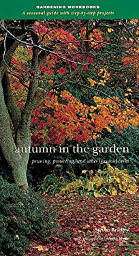 Autumn in the Garden: Pruning, Protecting and Other Seasonal Tasks (Gardening Workbooks: A Seasonal Guide with Step-By-Step Projects)